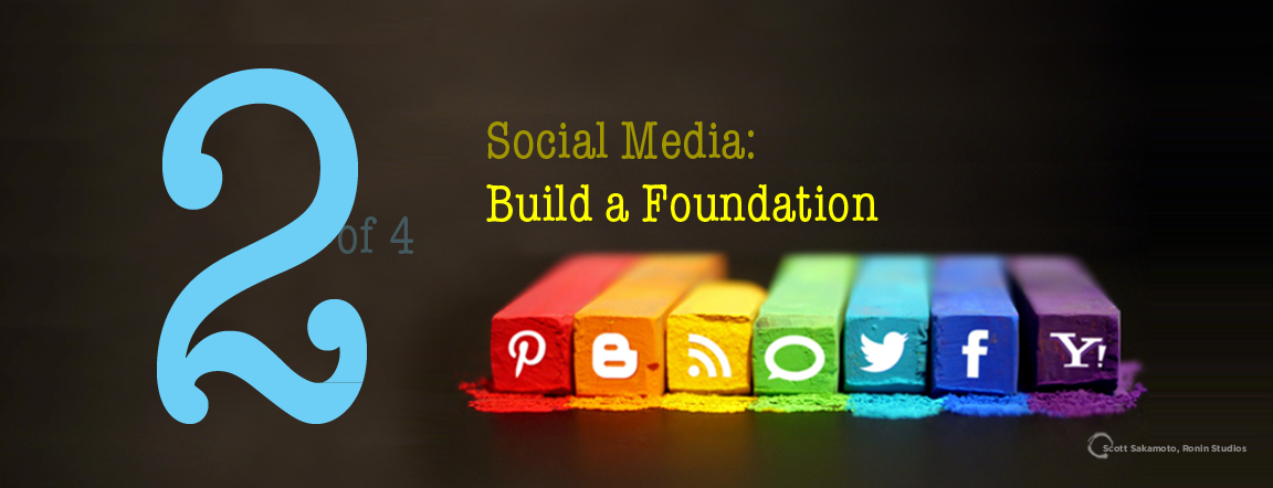 Build a Foundation, Get Started, The Art of Social Media, Scott Sakamoto, Internet Marketing, Social Media, Best Practices
